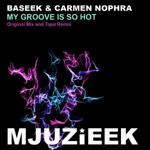 Baseek & Carmen Nophra - My Groove Is So Hot [Mjuzieek Digital]