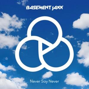 Basement Jaxx - Never Say Never (Single) [Atlantic Jaxx]