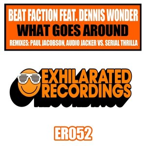 Beat Faction feat. Dennis Wonder - What Goes Around [Exhilarated Recordings]