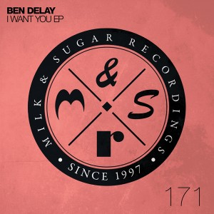 Ben Delay - I Want You EP [Milk and Sugar]