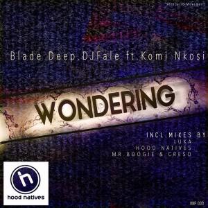 Blade Deep & DJ Fale feat. Komi Nkosi - Wondering [Hood Natives]