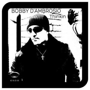 Bobby D'Ambrosio - Thinkin [Osio]