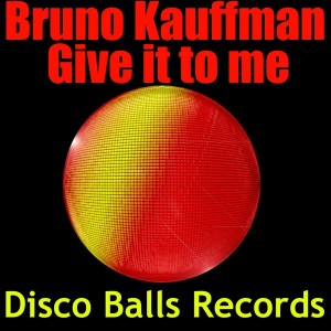 Bruno Kauffmann - Give It To Me [Disco Balls Records]