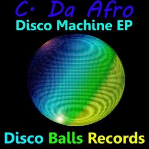 C Da Afro - Disco Machine EP [Disco Balls Records]