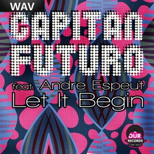 Capitan Futuro feat Andre Espeut - Let It Begin [Our Records]
