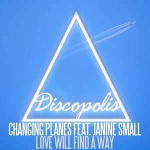 Changing Planes feat. Janine Small - Love Will Find A Way [Discopolis Recordings]