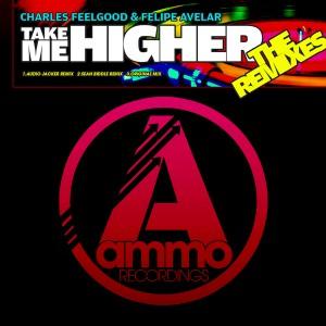 Charles Feelgood & Felipe Avelar - Take Me Higher (The Remixes) [Ammo Recordings]