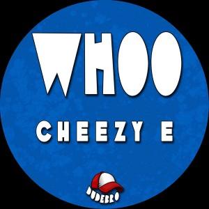 Cheezy E - Whoo [Dudebro]