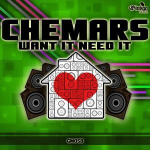 Chemars - Want It Need It [Ginkgo music]
