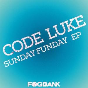 Code Luke - Sunday Funday EP [Fogbank]