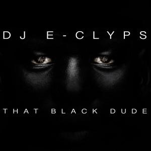 DJ E-Clyps - That Black Dude [Inhouse]