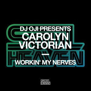 DJ Oji pres. Carolyn Victorian - Workin' My Nerves [Soul Heaven Records]