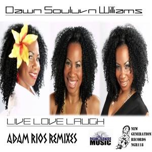 Dawn Souluvn Wlliams - Live Love Laugh (Incl Adam Rios Mixes) [New Generation Records]