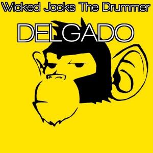 Delgado - Wicked Jacked The Drummer [Monkey Junk]