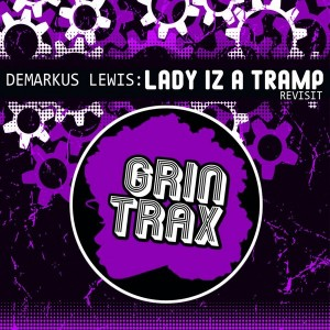 Demarkus Lewis - Lady Iz A Tramp (Revisited) [Grin Traxx]