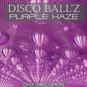Disco Ball'z - Purple Haze [DHT Records]