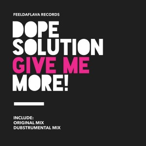 Dope Solution - Give Me More [FEELDAFLAVA RECORDS]