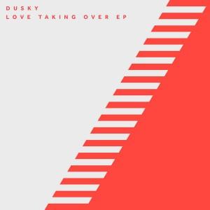 Dusky - Love Taking Over EP [17 Steps]
