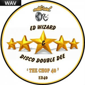 Ed Wizard, Disco Double Dee - The Chop 40 [Editorial]