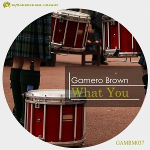 Gamero Brown - What You [Gamerness Music]