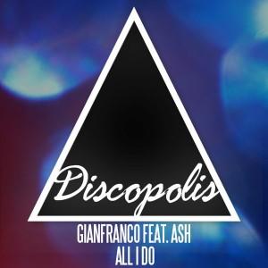 Gianfranco feat. Ash - All I Do [Discopolis Recordings]