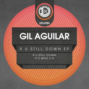 Gil Aguilar - R U Still Down EP [Underluxe Records]