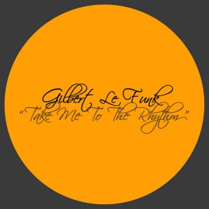 Gilbert Le Funk - Take Me To The Rhythm [La Musique Fantastique]