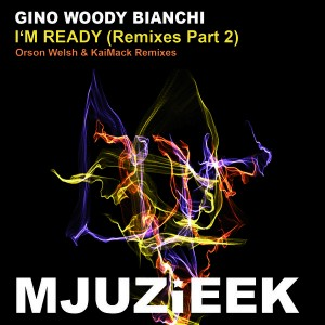 Gino Woody Bianchi - I'm Ready (Remixes Part 2) [Mjuzieek Digital]