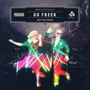 Go Freek - Way You Dance - EP [Sweat It Out]