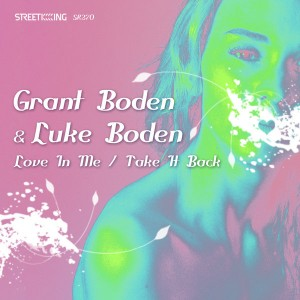 Grant Boden & Luke Boden - Love In Me - Take It Back [Street King]