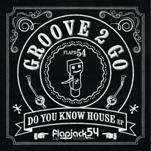 Groove 2 Go - Do You Know House EP [Flapjack Records]