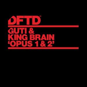 Guti & King Brain - Opus 1 & 2 [DFTD]