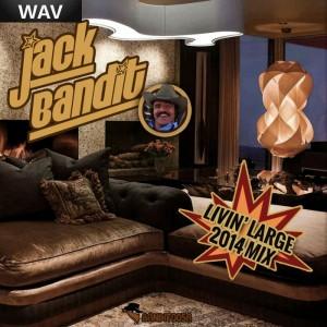 Jack Bandit - Livin Large 2014 Mix [Bandit Beats]