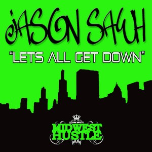 Jason Sawh - Lets All Get Down [Midwest Hustle]