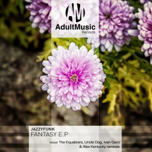JazzyFunk - Fantasy EP [Adult Music Records]