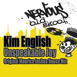 Kim English - Unspeakable Joy - Maurice Joshua Original House Mix [Nervous Old Skool]