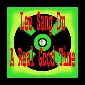 Lee Sang Du - A Real Good Time [SLH Recordings]
