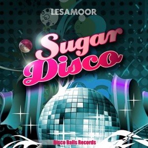 Lesamoor - Sugar Disco [Disco Balls Records]