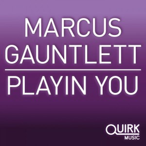 Marcus Gauntlett - Playin You [Quirk Music]