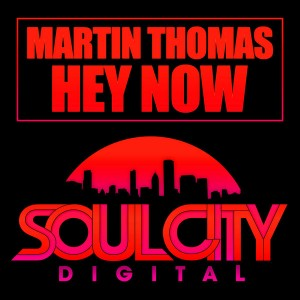 Martin Thomas - Hey Now [Soul City Digital]