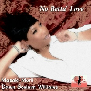 Masaki Morii & Dawn Souluvn Williams - No Betta Love [Souluvn Entertainment]