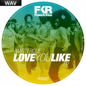 Mastercue - Love You Like EP French Kiss