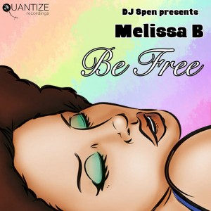 Melissa B - Be Free [Presented by DJ Spen] [Quantize Recordings]