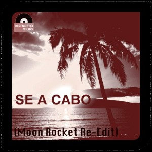 Moon Rocket - Se A Cabo (Moon Rocket Re-Edit) [Ristretto Music]