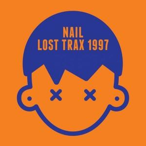 Nail - Lost Trax 1997 [Shabby Doll Records]