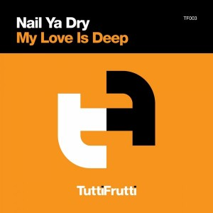 Nail Ya Dry - My Love Is Deep [Tutti Frutti]