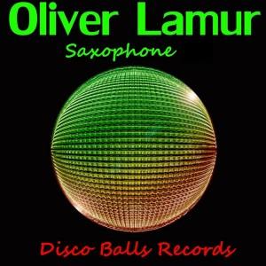 Oliver Lamur - Saxophone [Disco Balls Records]