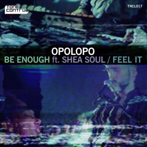 Opolopo feat. Shea Soult - Be Enough__Feel It [Tone Control]