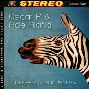 Oscar P & Ade Alafia - Deeper Consciousness [Open Bar Music]
