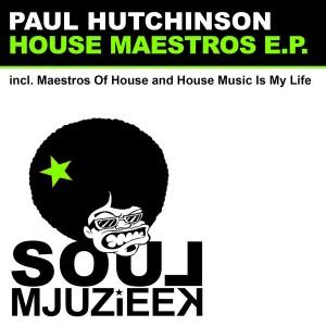 Paul Hutchinson - House Maestros EP [Soul Mjuzieek Digital]